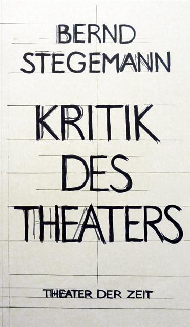 Kritik des Theaters als Buch von Bernd Stegemann