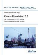 Kiew - Revolution 3.0. Der Euromaidan 2013/14 und die Zukunftsperspektiven der Ukraine