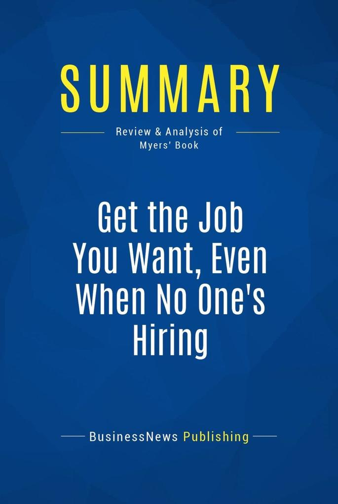 Summary: Get the Job You Want, Even When No One...