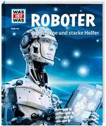 Roboter. Superhirne und starke Helfer