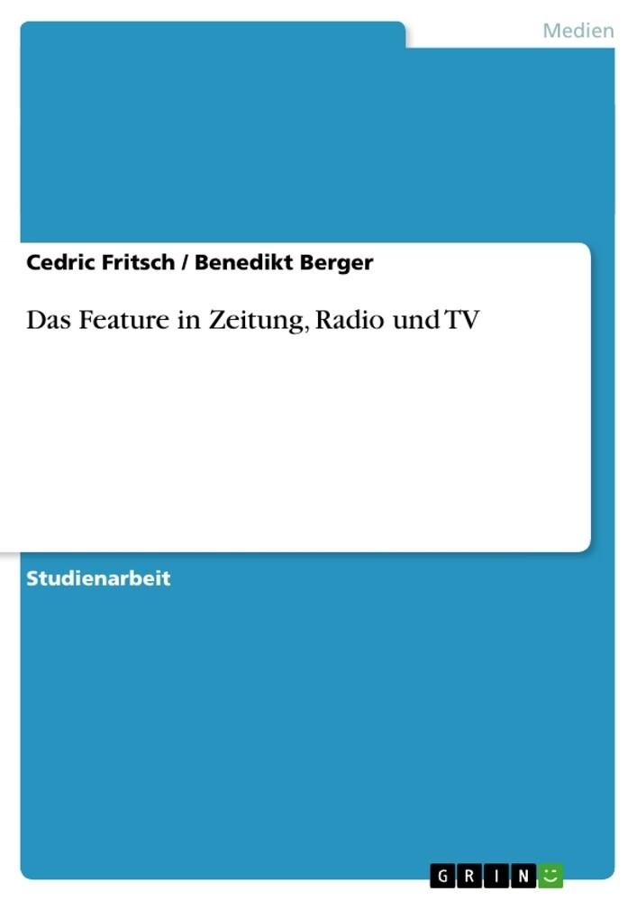 Das Feature in Zeitung, Radio und TV als Buch v...