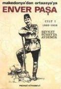 Enver Pasa Cilt 1 1860-1908 Makedonyadan Ortaasyaya