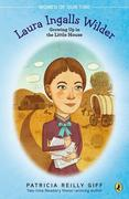Laura Ingalls Wilder: Growing Up in the Little House