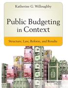 Public Budgeting in Context: Structure, Law, Reform, and Results