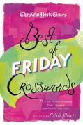 The New York Times Best of Friday Crosswords: 75 of Your Favorite Challenging Friday Puzzles from the New York Times