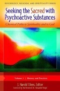 Seeking the Sacred with Psychoactive Substances [2 Volumes]: Chemical Paths to Spirituality and to God
