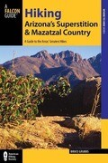 Hiking Arizona's Superstition and Mazatzal Country: A Guide to the Areas' Greatest Hikes