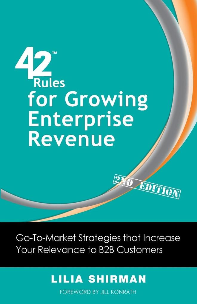 42 Rules for Growing Enterprise Revenue (2nd Ed...