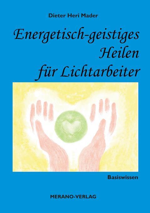 Energetisch-geistiges Heilen für Lichtarbeiter ...