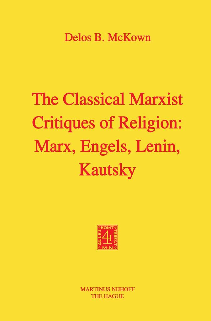 The Classical Marxist Critiques of Religion: Marx, Engels, Lenin, Kautsky als Buch