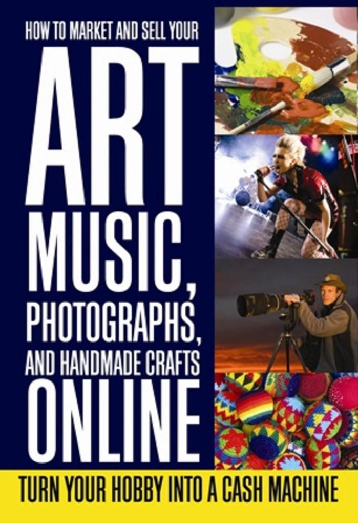 How to Market and Sell Your Art, Music, Photogr...