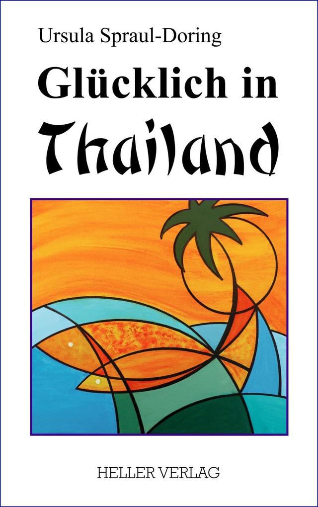 Glücklich in Thailand als Buch von Ursula Sprau...