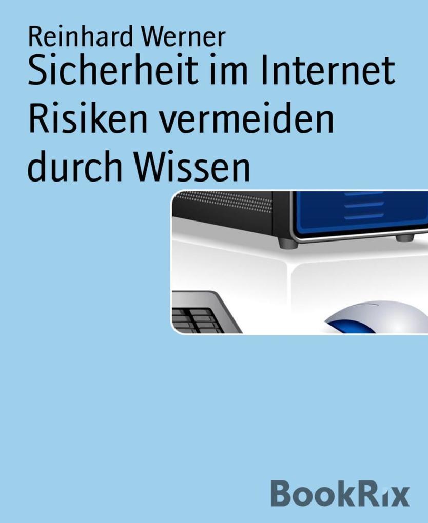 Sicherheit im Internet Risiken vermeiden durch ...
