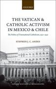 The Vatican and Catholic Activism in Mexico and Chile: The Politics of Transnational Catholicism, 1920-1940
