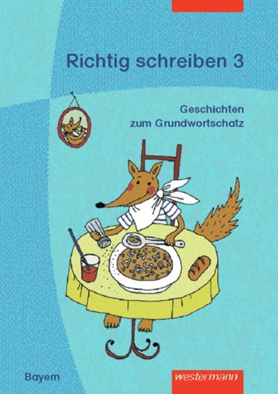 Richtig schreiben 3. Arbeitsheft. Geschichten zum bayerischen Grundwortschatz als Buch