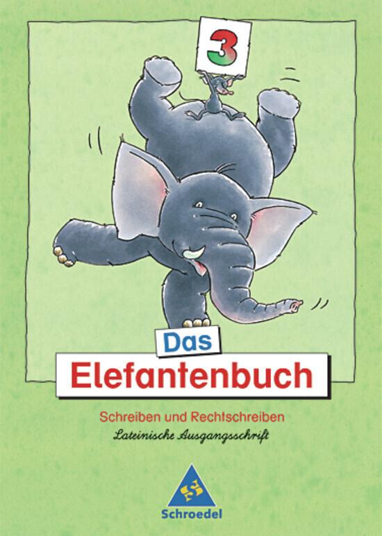 Das Elefantenbuch. 3. Schuljahr. Lateinische Ausgangsschrift. Neubearbeitung als Buch