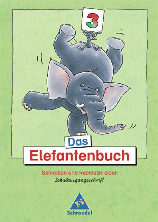Das Elefantenbuch. 3. Schuljahr. Schulausgangsschrift. Neubearbeitung als Buch