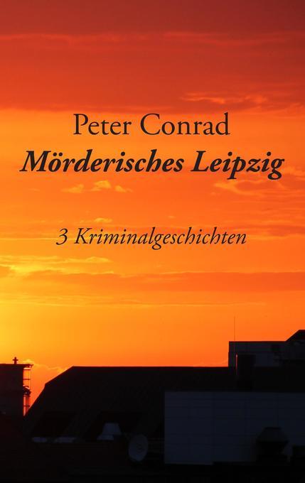 Mörderisches Leipzig als Buch von Peter Conrad