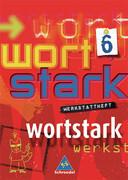 Wortstark. Werkstattheft 6. Neubearbeitung. Hamburg, Hessen, Nordrhein-Westfalen, Rheinland-Pfalz, Schleswig-Holstein