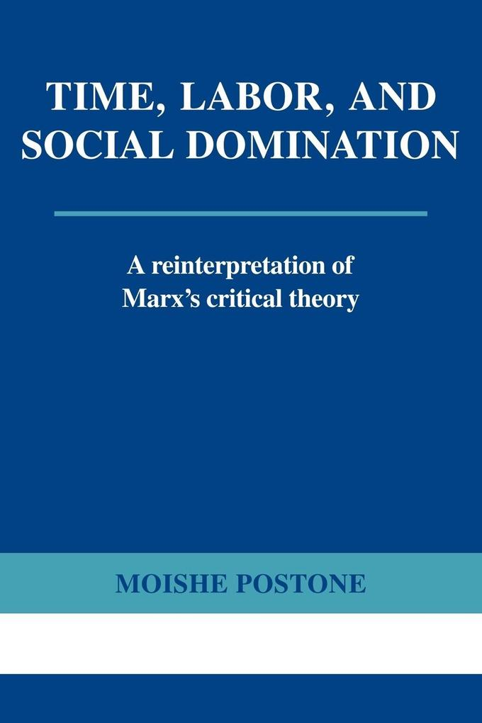 Time, Labor, and Social Domination: A Reinterpretation of Marx's Critical Theory als Taschenbuch