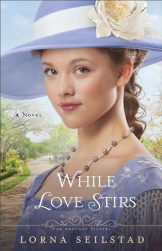 While Love Stirs (The Gregory Sisters Book #2) ...
