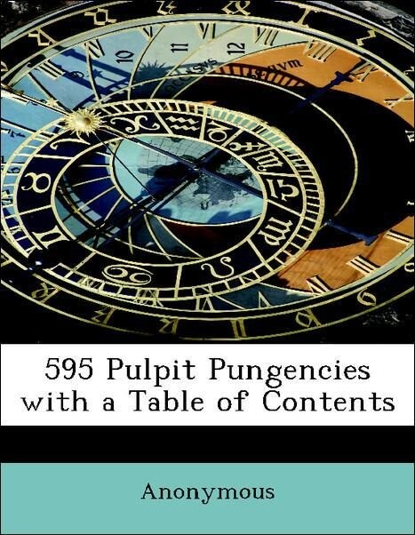 595 Pulpit Pungencies with a Table of Contents ...