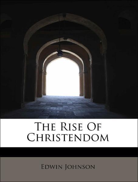 The Rise Of Christendom als Taschenbuch von Edw...