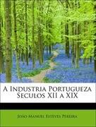 A Industria Portugueza Seculos XII a XIX