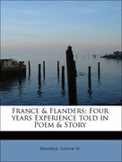 France & Flanders: Four years Experience told in Poem & Story