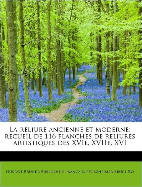 La reliure ancienne et moderne: recueil de 116 ...