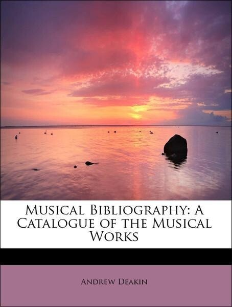 Musical Bibliography: A Catalogue of the Musica...