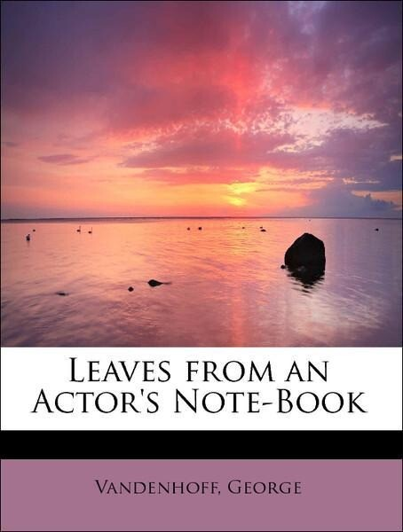 Leaves from an Actor´s Note-Book als Taschenbuc...
