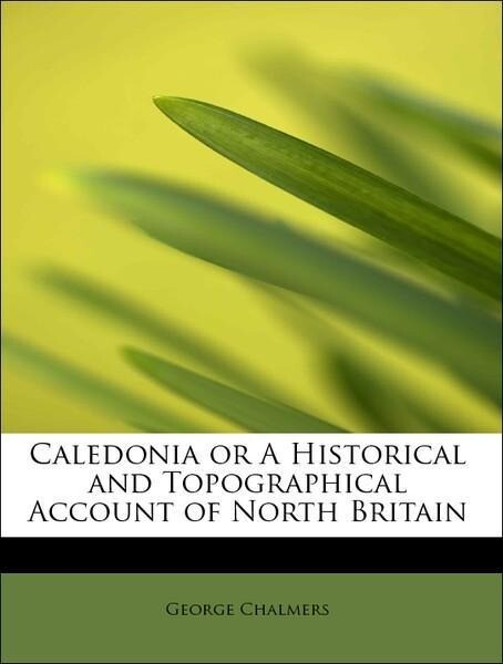 Caledonia or A Historical and Topographical Acc...