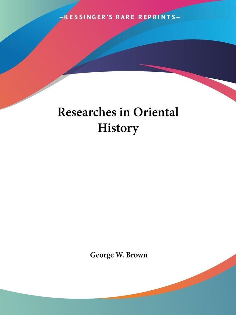 Researches in Oriental History als Taschenbuch