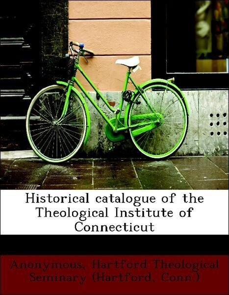Historical catalogue of the Theological Institu...