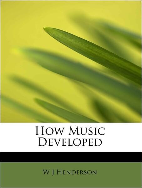 How Music Developed als Taschenbuch von W J Hen...
