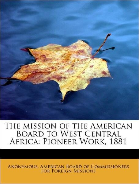 The mission of the American Board to West Centr...