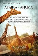 Afrika - Afrika - oder - Die abenteuerliche Reise des Lord Touchstone zum Kilimandscharo - ROMAN
