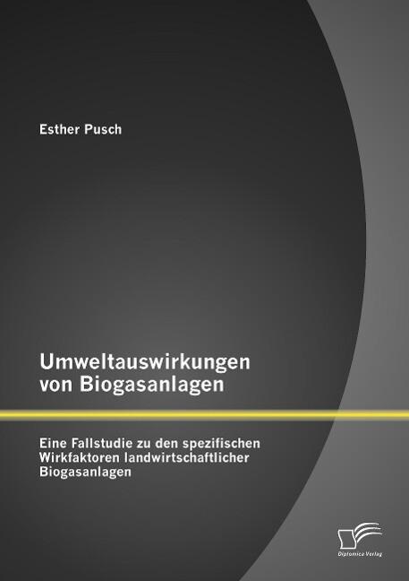 Umweltauswirkungen von Biogasanlagen: Eine Fall...