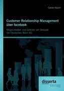 Customer Relationship Management über facebook: Möglichkeiten und Grenzen am Beispiel der Deutschen Bahn AG