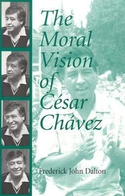 The Moral Vision of Cesar Chavez als Taschenbuch