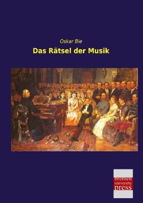 Das Rätsel der Musik als Buch von Oskar Bie