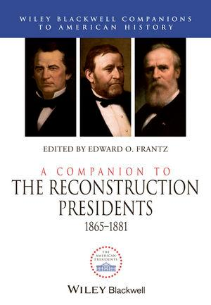 A Companion to the Reconstruction Presidents, 1...