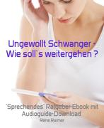 Ungewollt Schwanger - Wie soll`s weitergehen ?