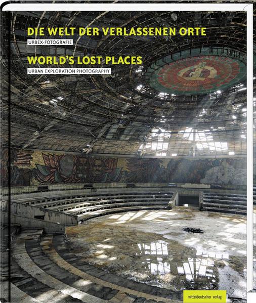 Die Welt der verlassenen Orte als Buch (gebunden)