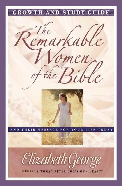 The Remarkable Women of the Bible Growth and Study Guide: And Their Message for Your Life Today als Taschenbuch