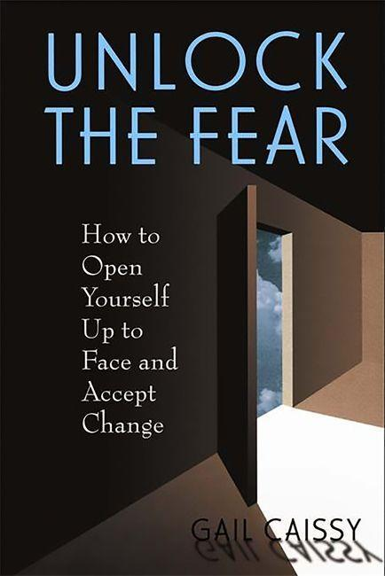 Unlock the Fear: How to Open Yourself Up to Face and Accept Change als Taschenbuch