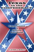 Texas in the Confederacy: An Experiment in Nation Building
