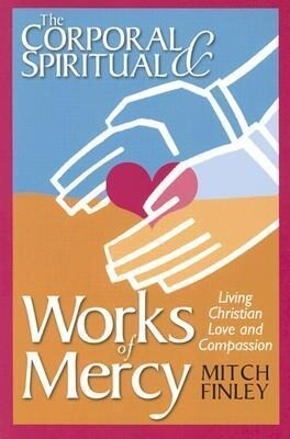 The Corporal & Spiritual Works of Mercy: Living Christian Love and Compassion als Taschenbuch