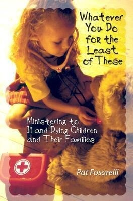 Whatever You Do for the Least of These: Ministering to Ill and Dying Children and Their Families als Taschenbuch
